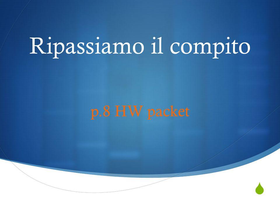  Ripassiamo il compito p.8 HW packet