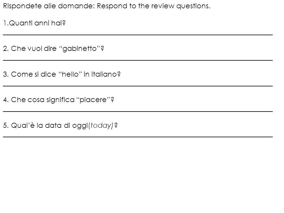 Rispondete alle domande: Respond to the review questions. 1.Quanti anni hai? _________________________________________________________________________