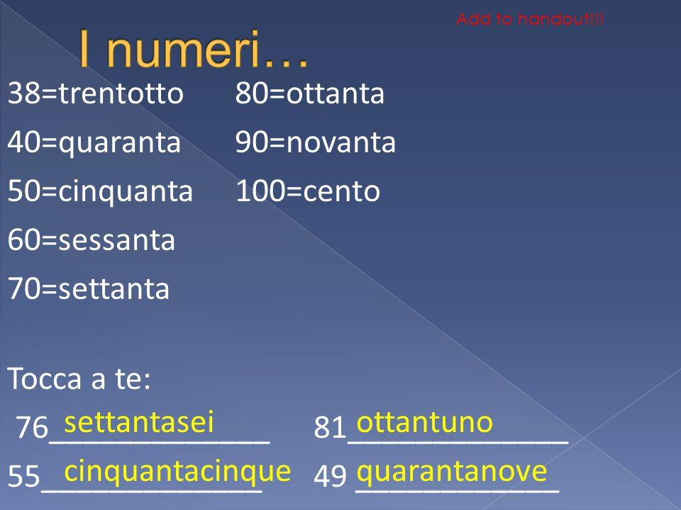 38=trentotto 40=quaranta 50=cinquanta 60=sessanta 70=settanta 80=ottanta 90=novanta 100=cento Tocca a te: 76_____________81_____________ 55___________