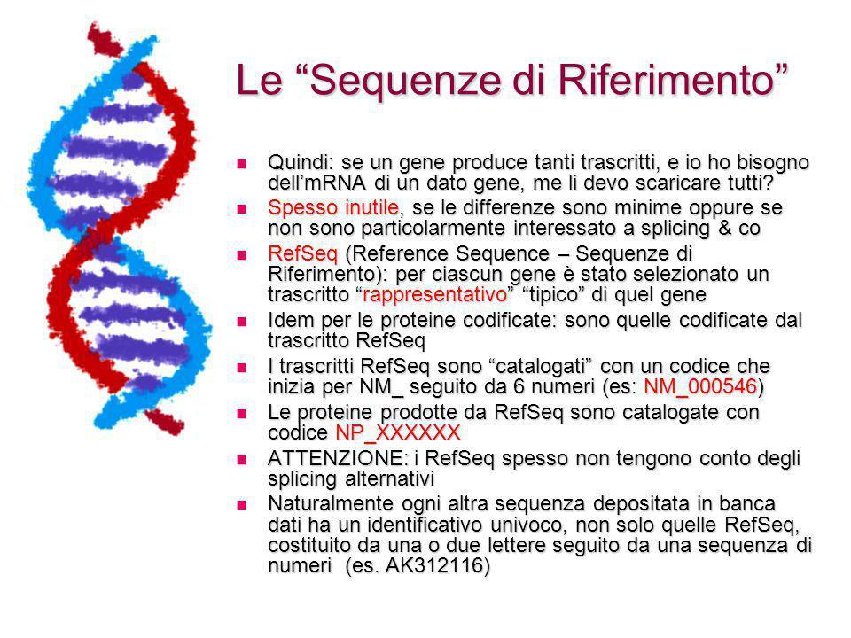 Le Sequenze di Riferimento Quindi: se un gene produce tanti trascritti, e io ho bisogno dell'mRNA di un dato gene, me li devo scaricare tutti.