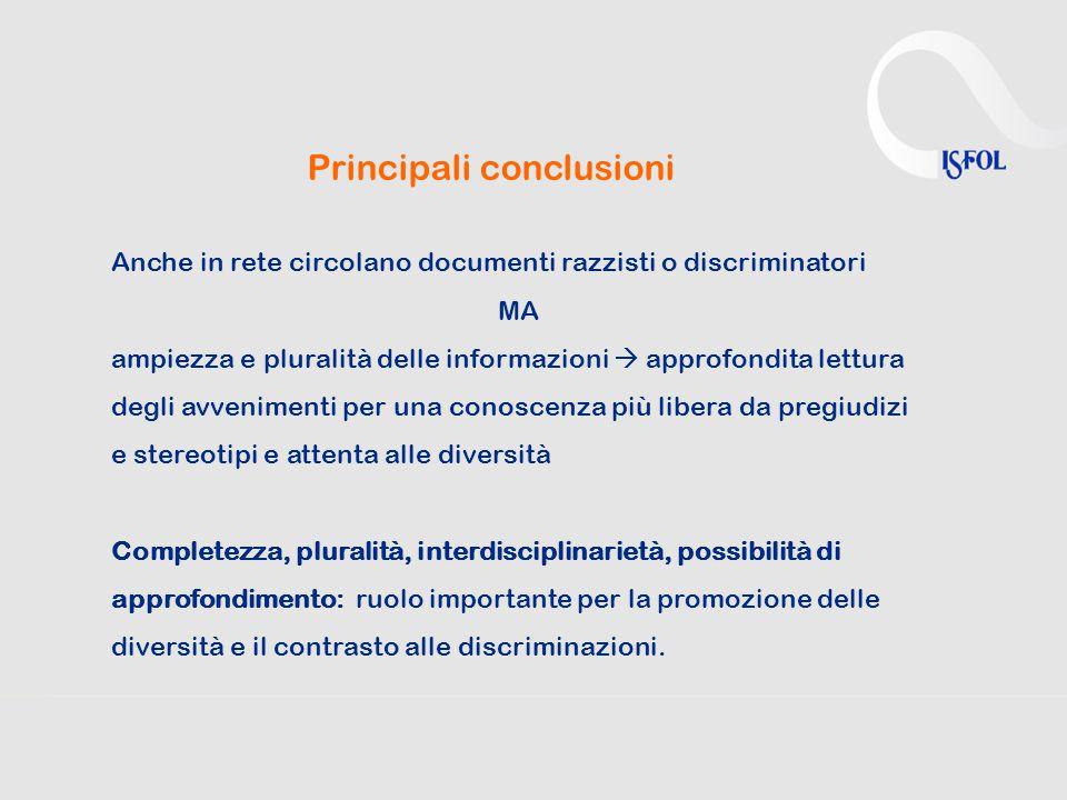Principali conclusioni Anche in rete circolano documenti razzisti o discriminatori MA ampiezza e pluralità delle informazioni  approfondita lettura d