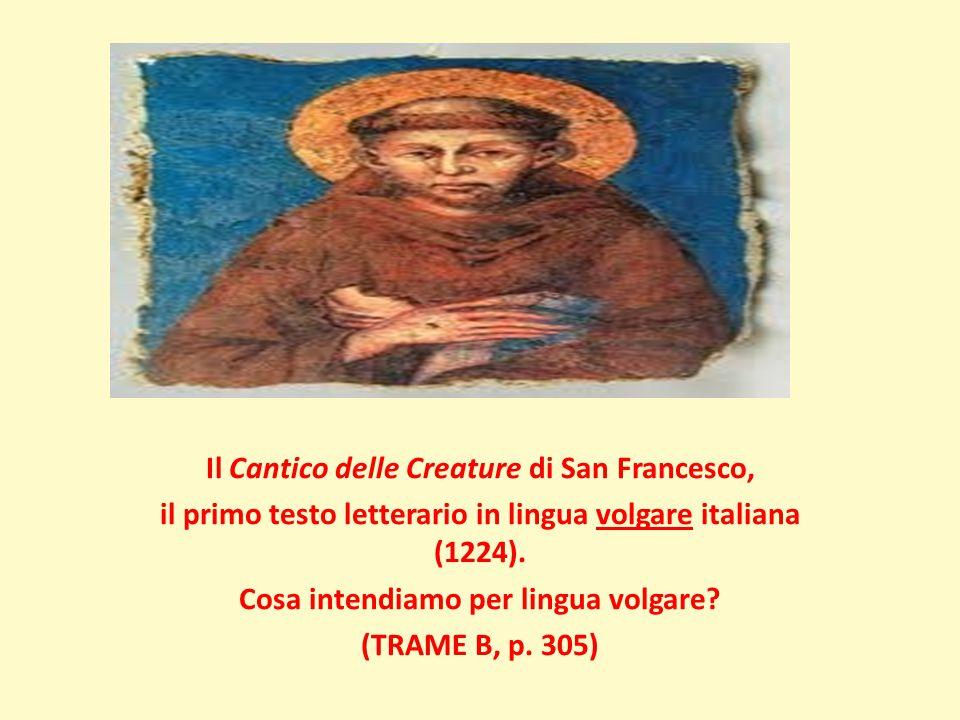 Il Cantico delle Creature di San Francesco, il primo testo letterario in lingua volgare italiana (1224). Cosa intendiamo per lingua volgare? (TRAME B,
