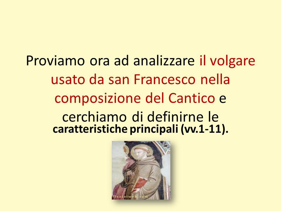 Proviamo ora ad analizzare il volgare usato da san Francesco nella composizione del Cantico e cerchiamo di definirne le caratteristiche principali (vv