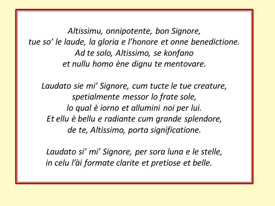 Altissimu, onnipotente, bon Signore, tue so' le laude, la gloria e l'honore et onne benedictione.