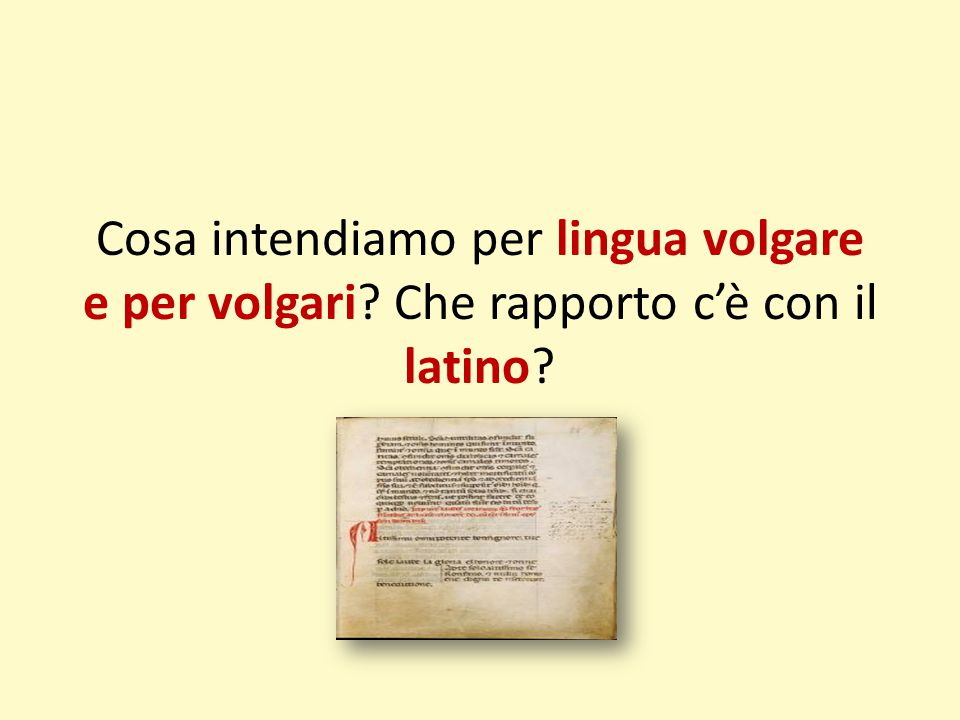 Cosa intendiamo per lingua volgare e per volgari? Che rapporto c'è con il latino?