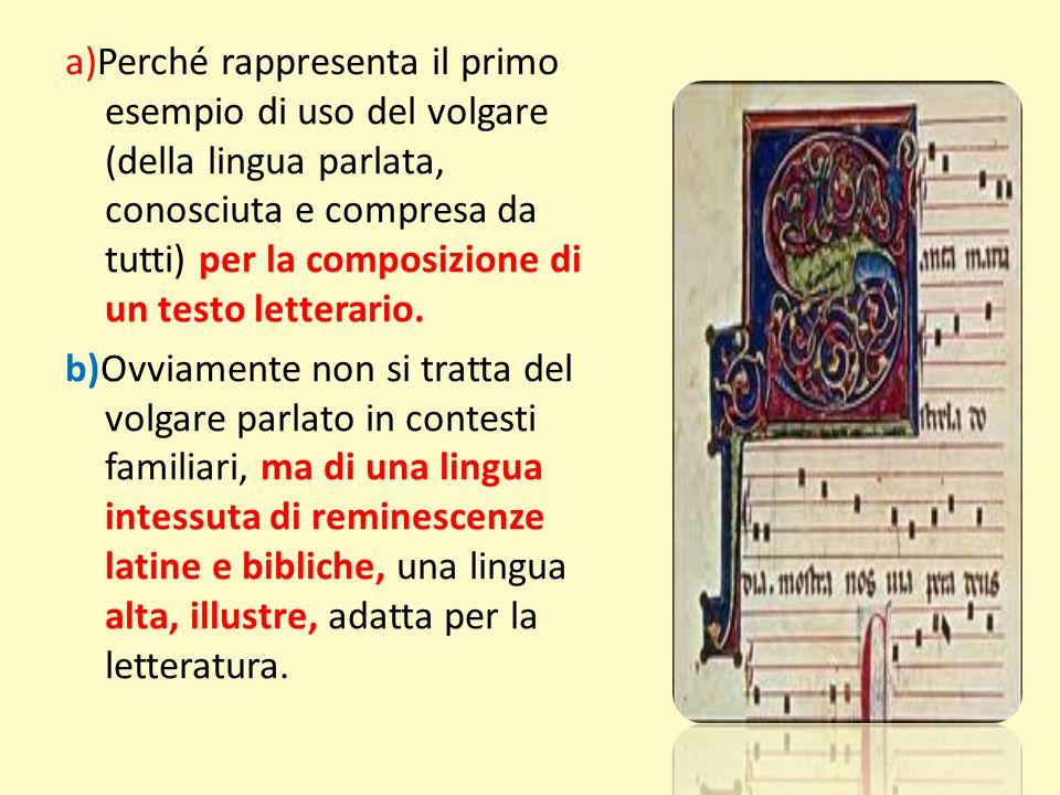 a)Perché rappresenta il primo esempio di uso del volgare (della lingua parlata, conosciuta e compresa da tutti) per la composizione di un testo letter