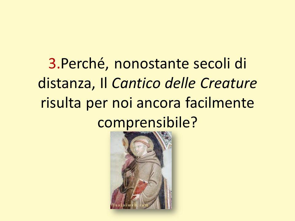 3.Perché, nonostante secoli di distanza, Il Cantico delle Creature risulta per noi ancora facilmente comprensibile?