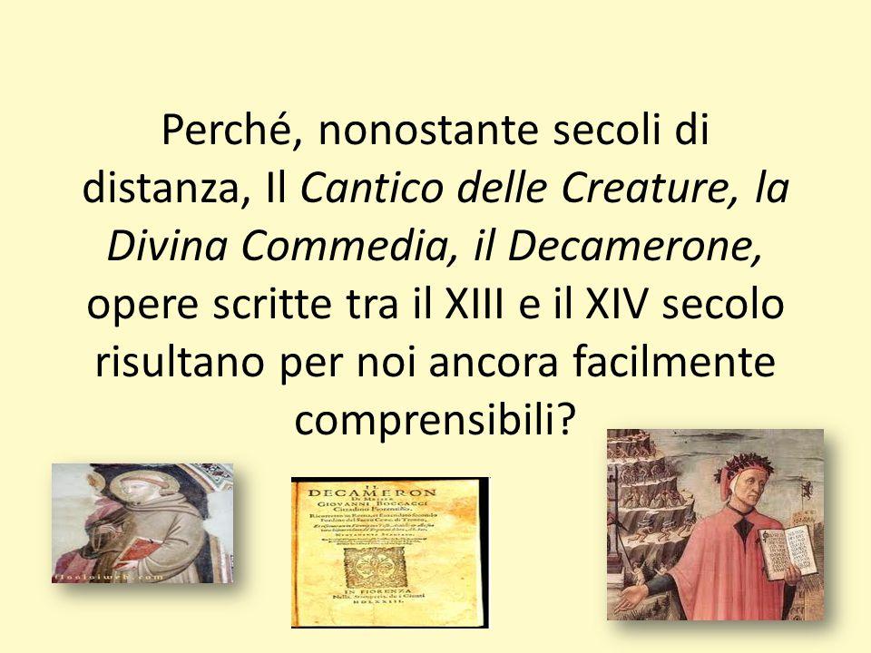 Perché, nonostante secoli di distanza, Il Cantico delle Creature, la Divina Commedia, il Decamerone, opere scritte tra il XIII e il XIV secolo risulta