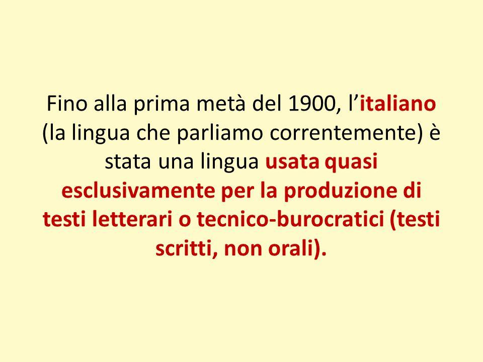 Fino alla prima metà del 1900, l'italiano (la lingua che parliamo correntemente) è stata una lingua usata quasi esclusivamente per la produzione di te