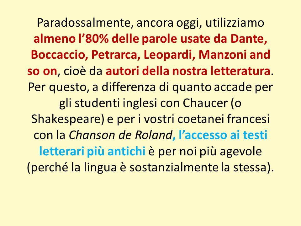 Paradossalmente, ancora oggi, utilizziamo almeno l'80% delle parole usate da Dante, Boccaccio, Petrarca, Leopardi, Manzoni and so on, cioè da autori d