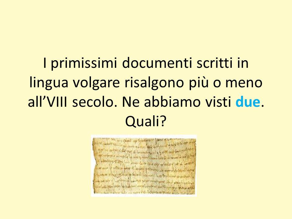 I primissimi documenti scritti in lingua volgare risalgono più o meno all'VIII secolo. Ne abbiamo visti due. Quali?