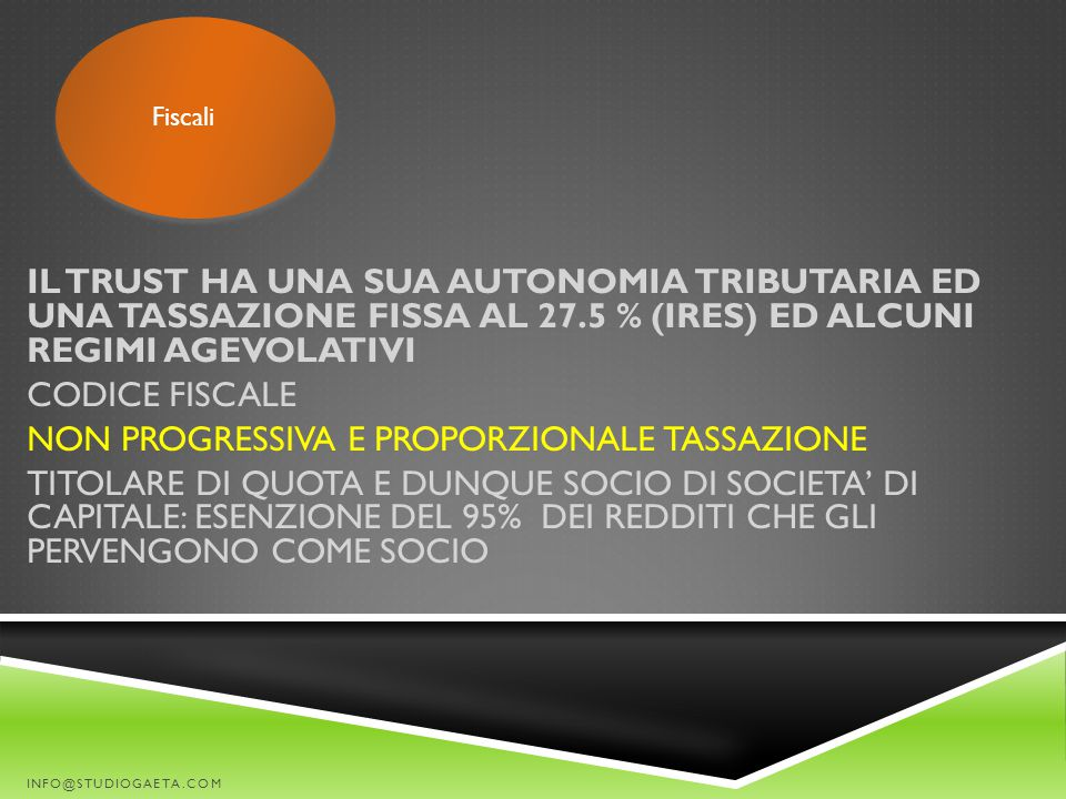 IL TRUST HA UNA SUA AUTONOMIA TRIBUTARIA ED UNA TASSAZIONE FISSA AL 27.5 % (IRES) ED ALCUNI REGIMI AGEVOLATIVI CODICE FISCALE NON PROGRESSIVA E PROPOR