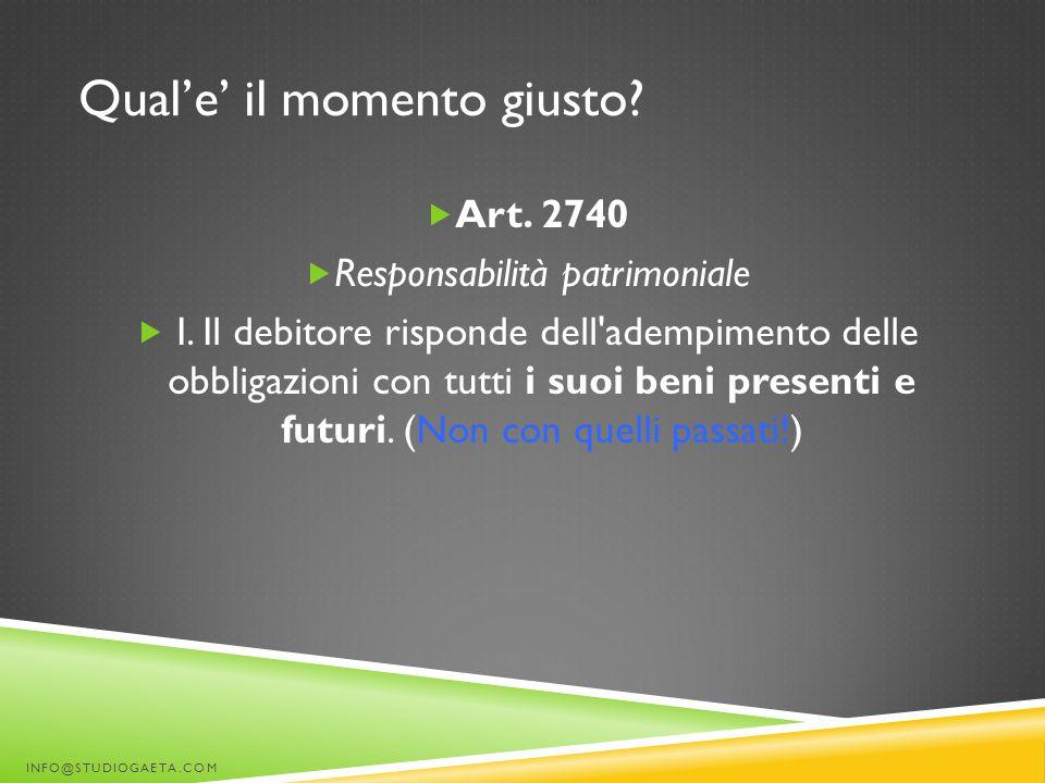 Qual'e' il momento giusto?  Art. 2740  Responsabilità patrimoniale  I. Il debitore risponde dell'adempimento delle obbligazioni con tutti i suoi be