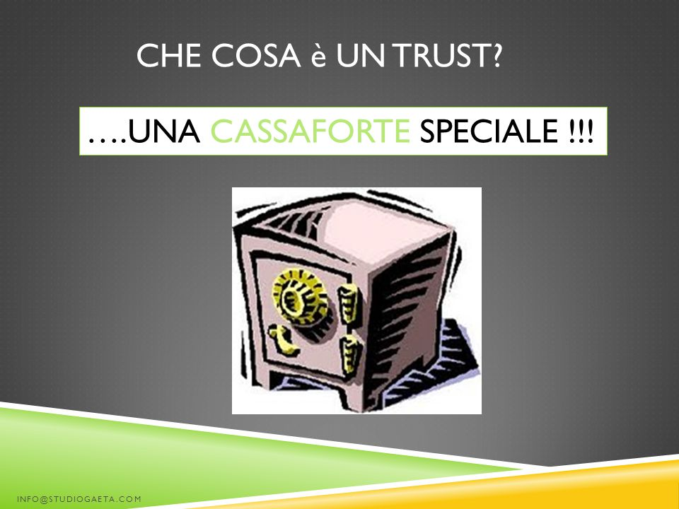 CHE COSA è UN TRUST? INFO@STUDIOGAETA.COM ….UNA CASSAFORTE SPECIALE !!!