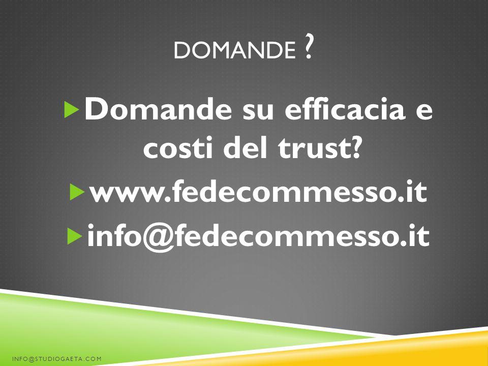 DOMANDE ?  Domande su efficacia e costi del trust?  www.fedecommesso.it  info@fedecommesso.it INFO@STUDIOGAETA.COM