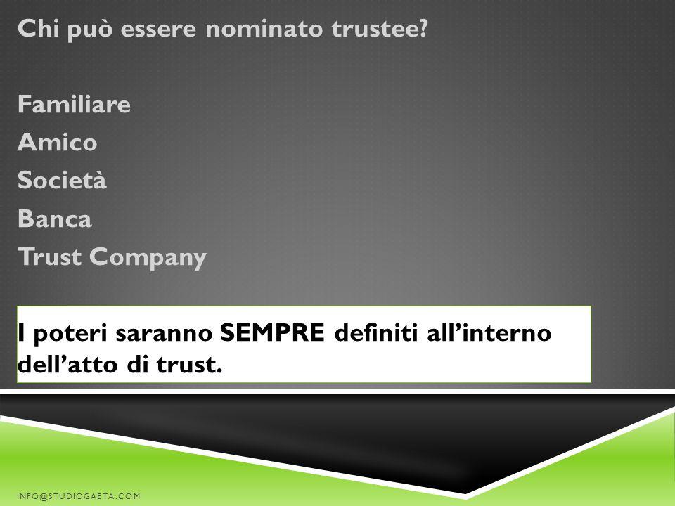 Chi può essere nominato trustee? Familiare Amico Società Banca Trust Company I poteri saranno SEMPRE definiti all'interno dell'atto di trust. INFO@STU