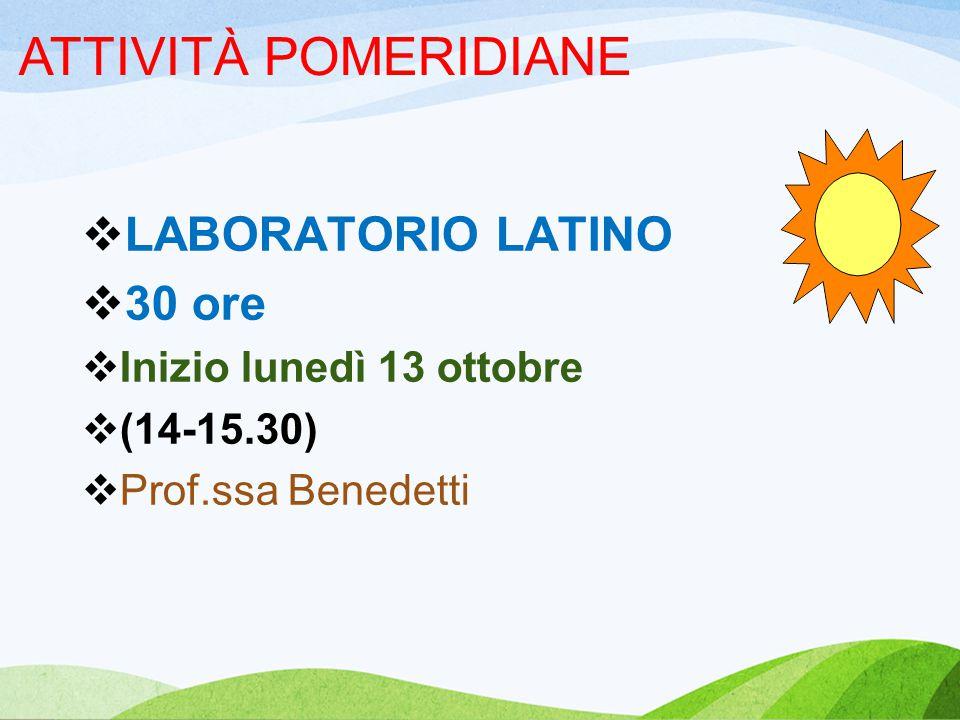 ATTIVITÀ POMERIDIANE  LABORATORIO LATINO  30 ore  Inizio lunedì 13 ottobre  (14-15.30)  Prof.ssa Benedetti