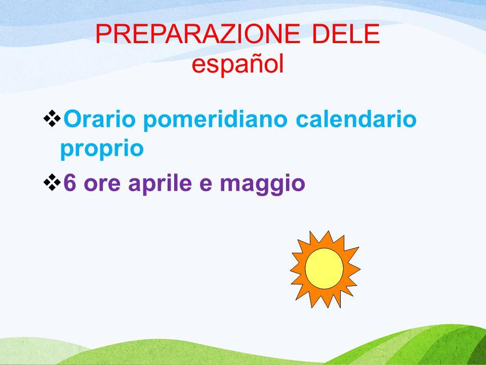 PREPARAZIONE DELE español  Orario pomeridiano calendario proprio  6 ore aprile e maggio