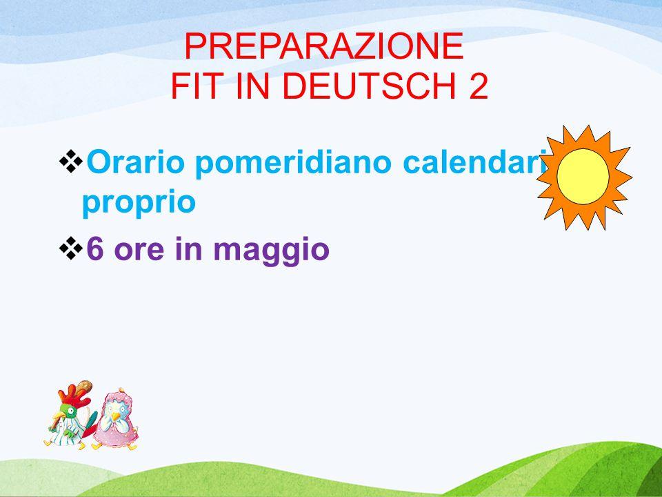 PREPARAZIONE FIT IN DEUTSCH 2  Orario pomeridiano calendario proprio  6 ore in maggio