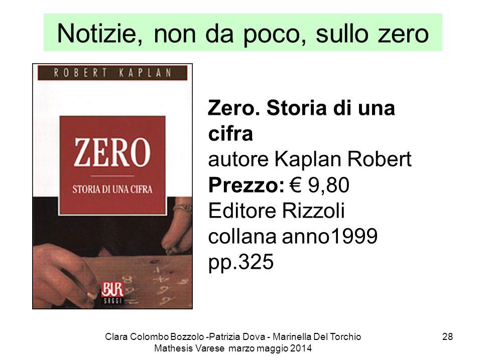 Clara Colombo Bozzolo -Patrizia Dova - Marinella Del Torchio Mathesis Varese marzo maggio 2014 28 Notizie, non da poco, sullo zero Zero. Storia di una