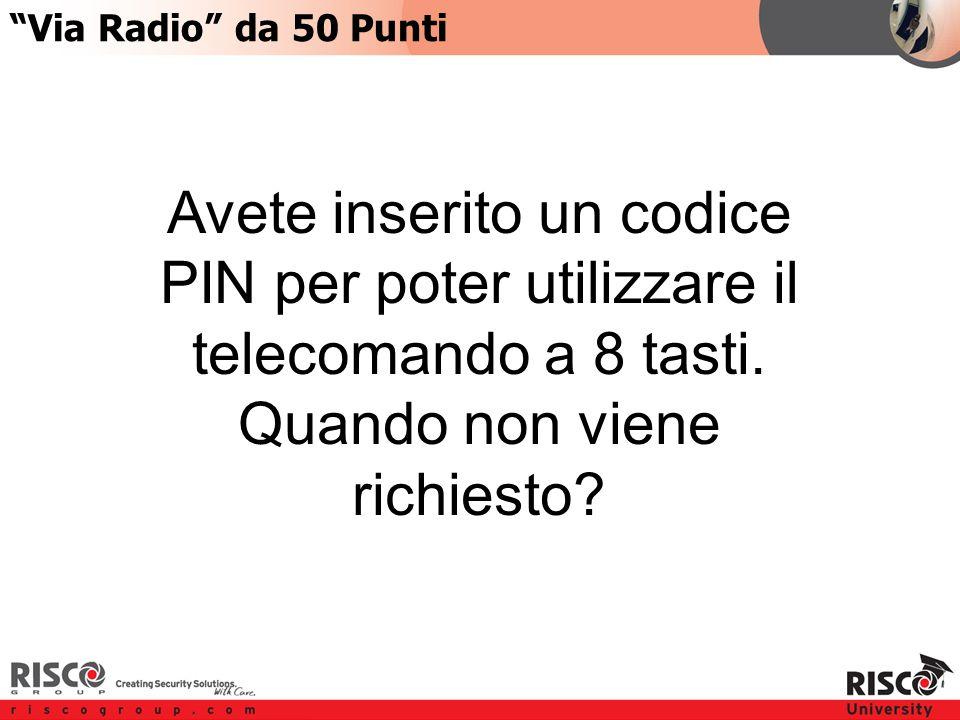 6:506:50 Avete inserito un codice PIN per poter utilizzare il telecomando a 8 tasti.