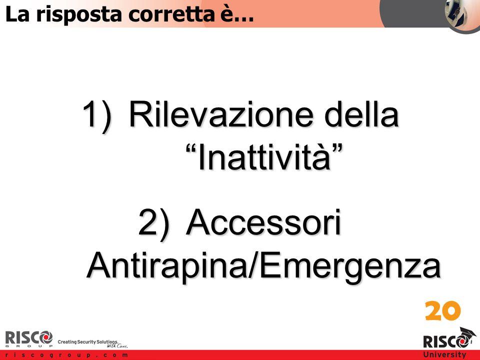 1:20 Answer 1)Rilevazione della Inattività 2)Accessori Antirapina/Emergenza 20 La risposta corretta è…