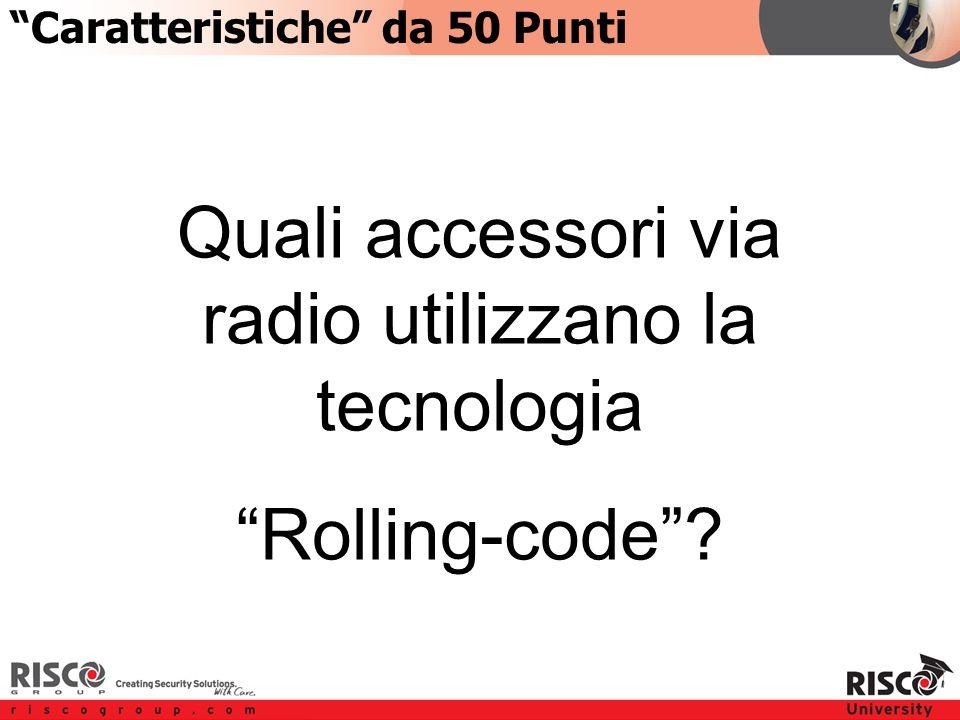 1:501:50 Quali accessori via radio utilizzano la tecnologia Rolling-code .