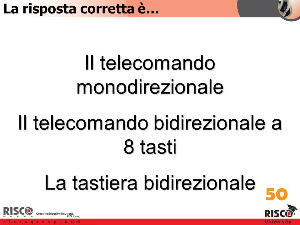 1:50 Answer Il telecomando monodirezionale Il telecomando bidirezionale a 8 tasti La tastiera bidirezionale 50 La risposta corretta è…