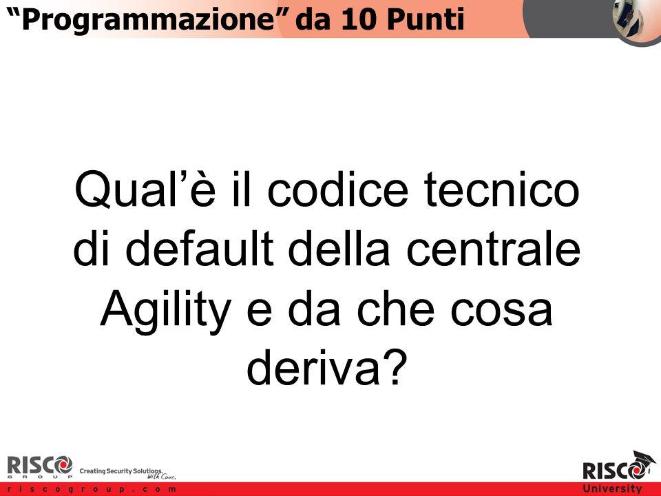 2:102:10 Programmazione da 10 Punti Qual'è il codice tecnico di default della centrale Agility e da che cosa deriva