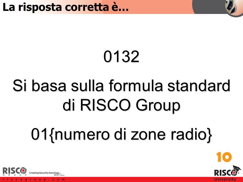 2:10 Answer 0132 Si basa sulla formula standard di RISCO Group 01{numero di zone radio} 10 La risposta corretta è…