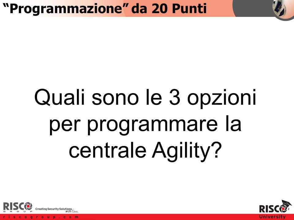 2:202:20 Programmazione da 20 Punti Quali sono le 3 opzioni per programmare la centrale Agility