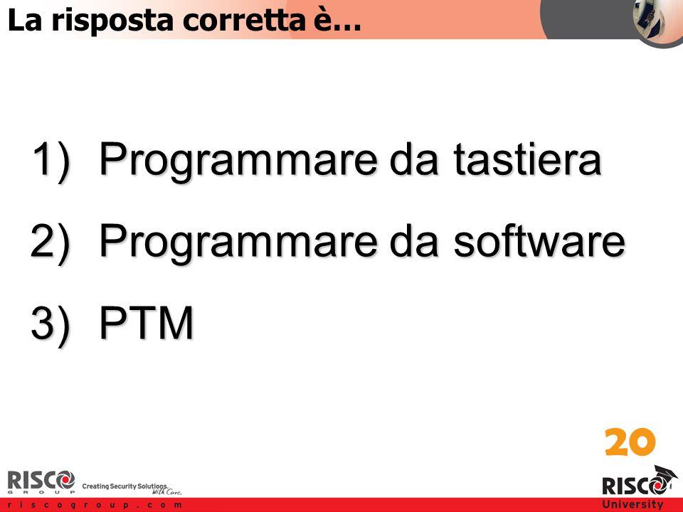 2:20 Answer 20 La risposta corretta è… 1)Programmare da tastiera 2)Programmare da software 3)PTM