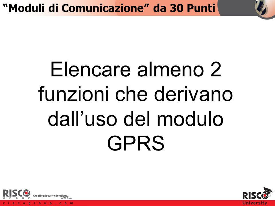 4:304:30 Elencare almeno 2 funzioni che derivano dall'uso del modulo GPRS Moduli di Comunicazione da 30 Punti