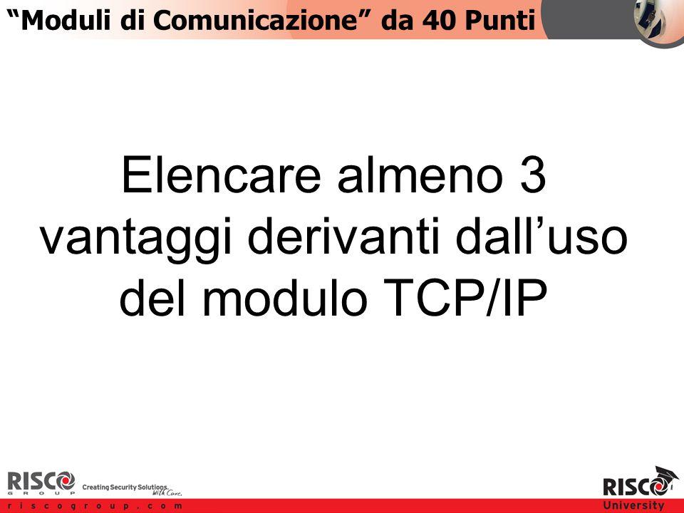 4:404:40 Type your question here Moduli di Comunicazione da 40 Punti Elencare almeno 3 vantaggi derivanti dall'uso del modulo TCP/IP