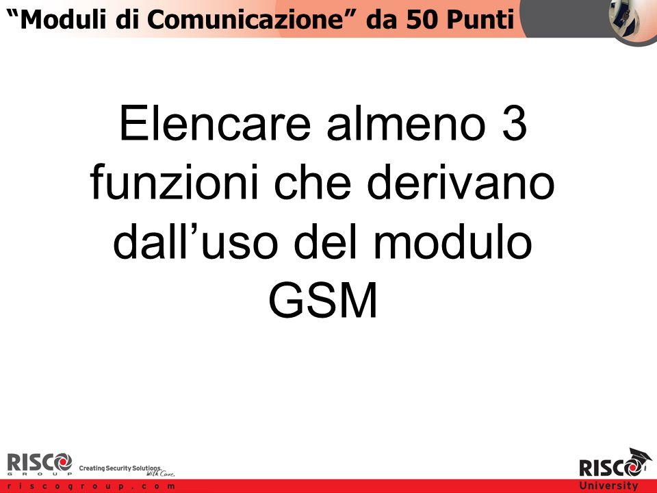 4:504:50 Type your question here Moduli di Comunicazione da 50 Punti Elencare almeno 3 funzioni che derivano dall'uso del modulo GSM