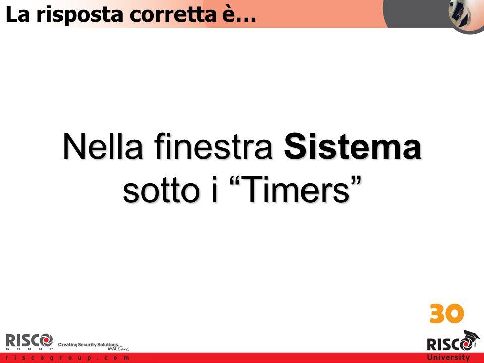 5:30 Answer Nella finestra Sistema sotto i Timers 30 La risposta corretta è…