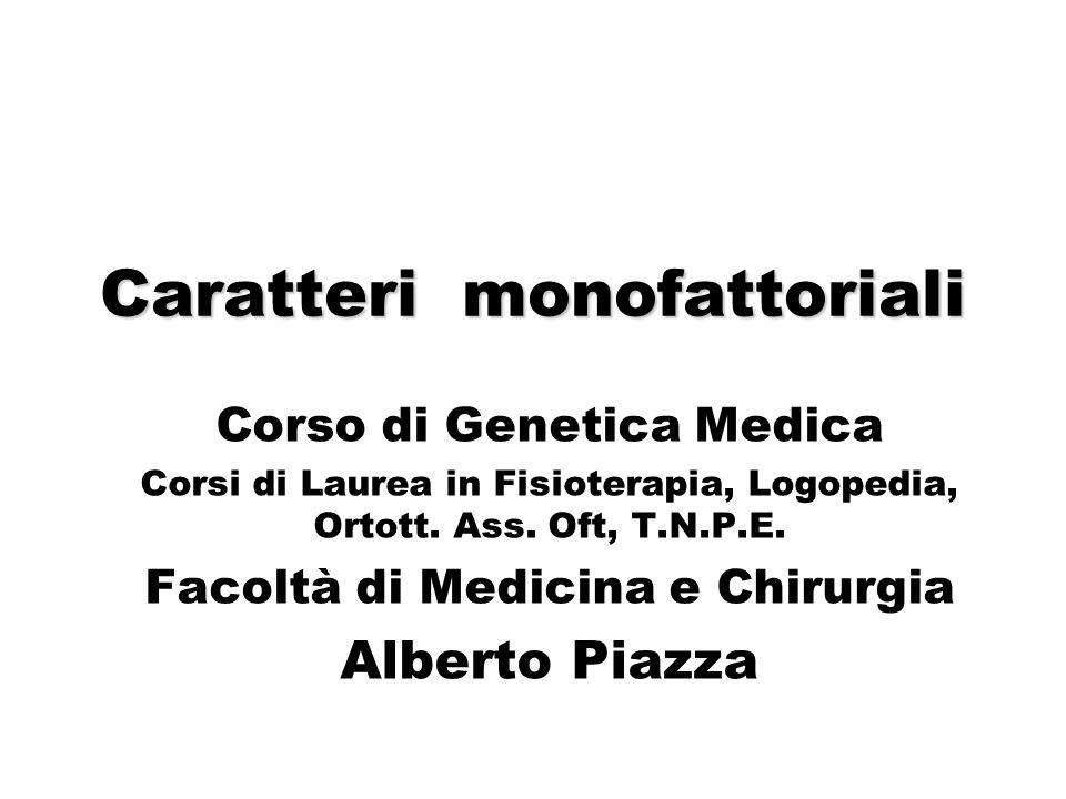 Caratteri monofattoriali Corso di Genetica Medica Corsi di Laurea in Fisioterapia, Logopedia, Ortott. Ass. Oft, T.N.P.E. Facoltà di Medicina e Chirurg