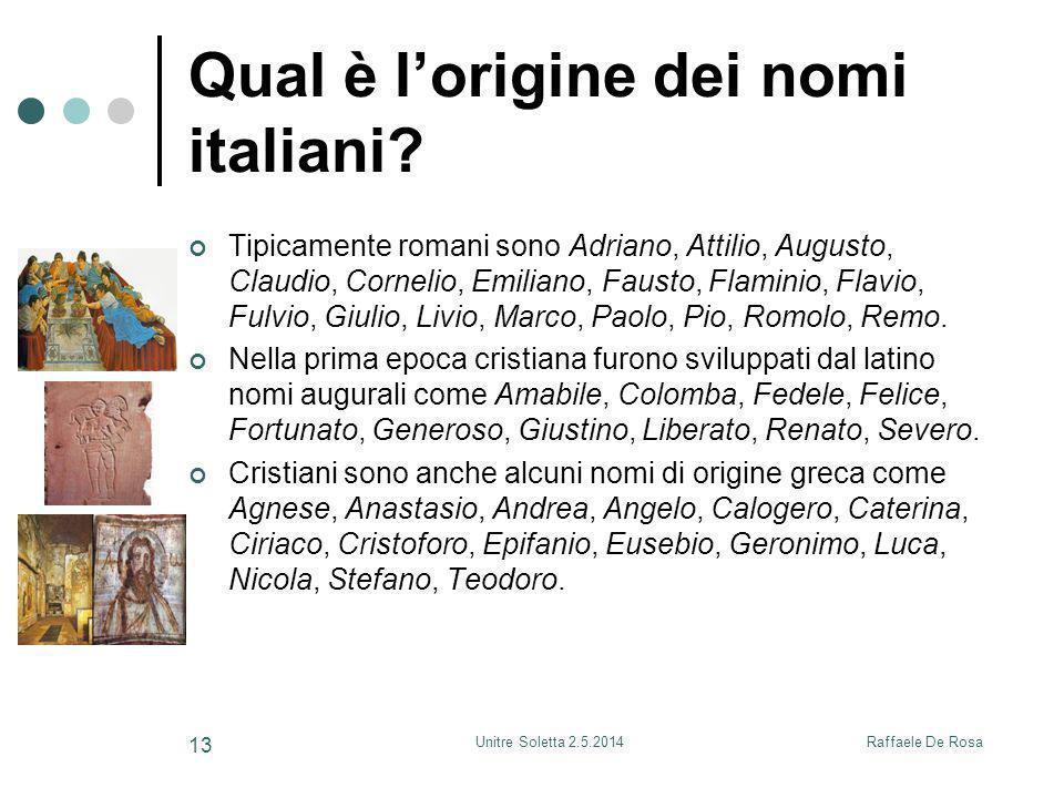 Raffaele De RosaUnitre Soletta 2.5.2014 13 Qual è l'origine dei nomi italiani? Tipicamente romani sono Adriano, Attilio, Augusto, Claudio, Cornelio, E