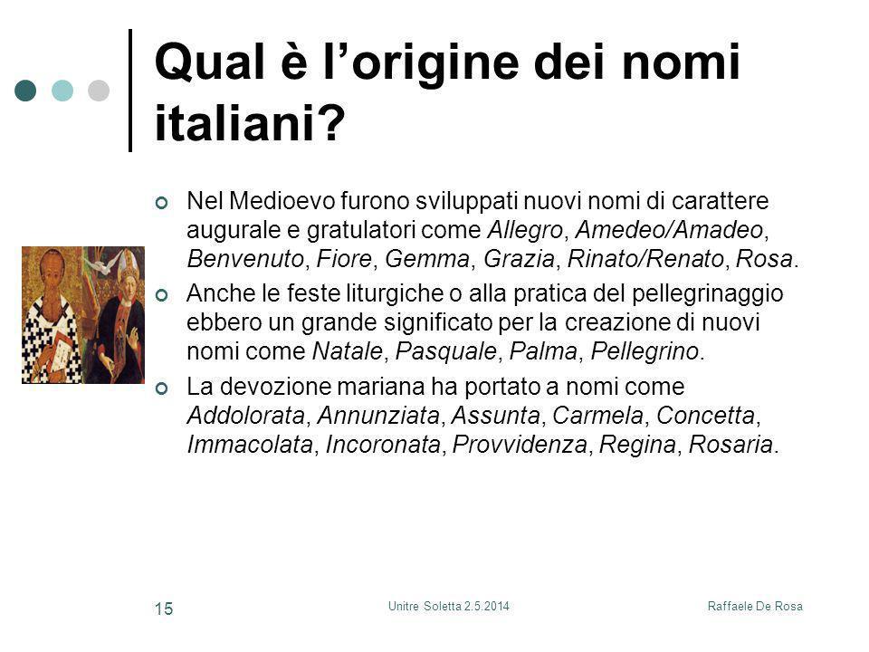Raffaele De RosaUnitre Soletta 2.5.2014 15 Qual è l'origine dei nomi italiani? Nel Medioevo furono sviluppati nuovi nomi di carattere augurale e gratu