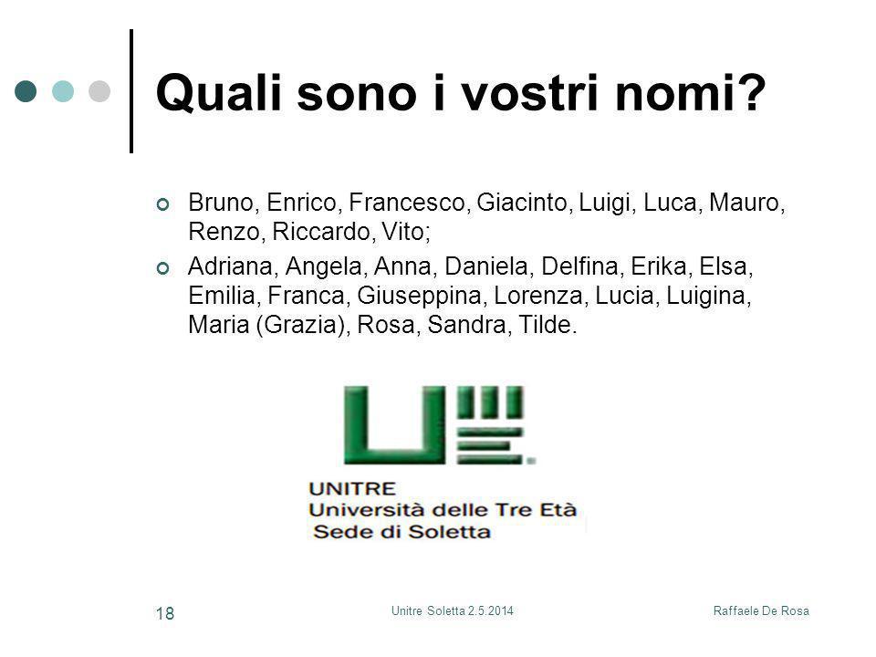 Raffaele De RosaUnitre Soletta 2.5.2014 18 Quali sono i vostri nomi? Bruno, Enrico, Francesco, Giacinto, Luigi, Luca, Mauro, Renzo, Riccardo, Vito; Ad