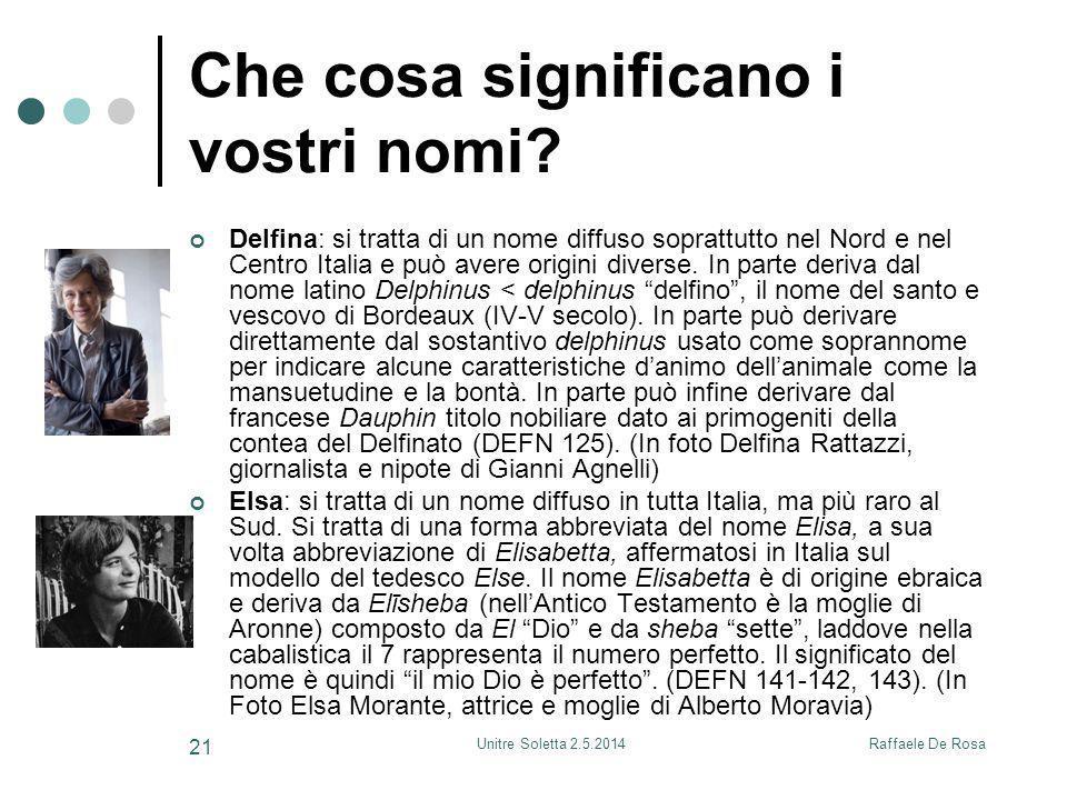 Raffaele De RosaUnitre Soletta 2.5.2014 21 Che cosa significano i vostri nomi? Delfina: si tratta di un nome diffuso soprattutto nel Nord e nel Centro
