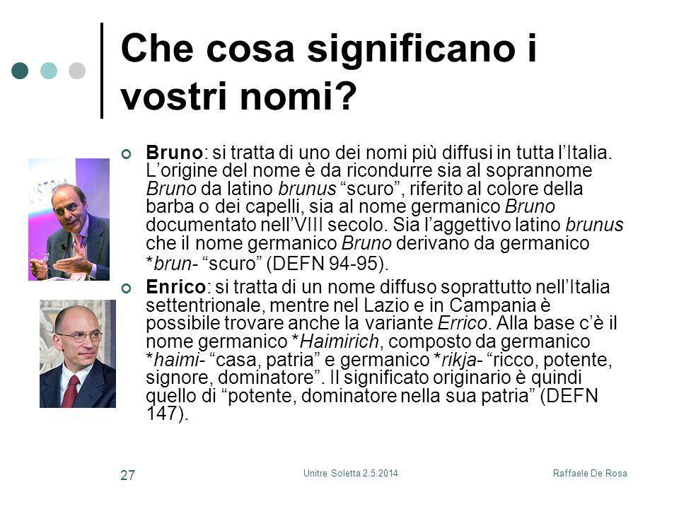 Raffaele De RosaUnitre Soletta 2.5.2014 27 Che cosa significano i vostri nomi? Bruno: si tratta di uno dei nomi più diffusi in tutta l'Italia. L'origi