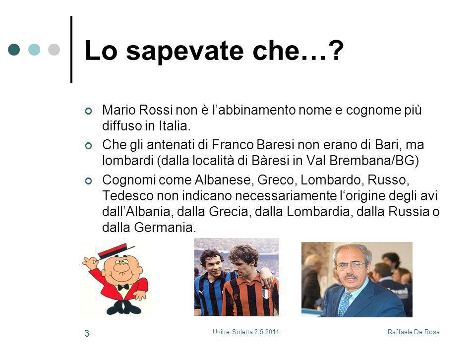 Raffaele De RosaUnitre Soletta 2.5.2014 3 Lo sapevate che…? Mario Rossi non è l'abbinamento nome e cognome più diffuso in Italia. Che gli antenati di