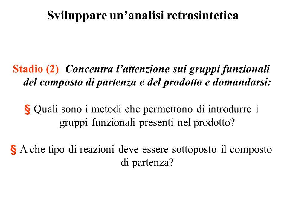 Sviluppare un'analisi retrosintetica Stadio (2) Concentra l'attenzione sui gruppi funzionali del composto di partenza e del prodotto e domandarsi: § Q