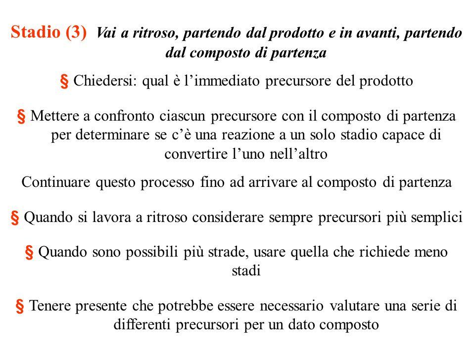 Stadio (3) Vai a ritroso, partendo dal prodotto e in avanti, partendo dal composto di partenza § Chiedersi: qual è l'immediato precursore del prodotto