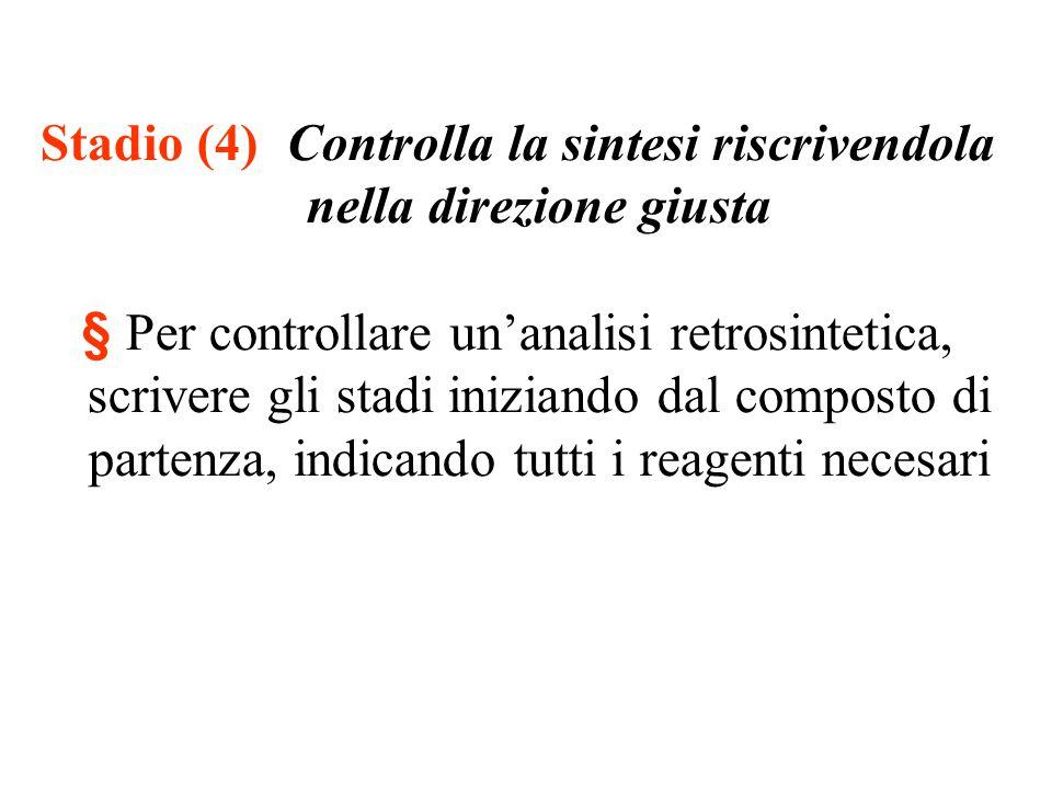 Stadio (4) Controlla la sintesi riscrivendola nella direzione giusta § Per controllare un'analisi retrosintetica, scrivere gli stadi iniziando dal com