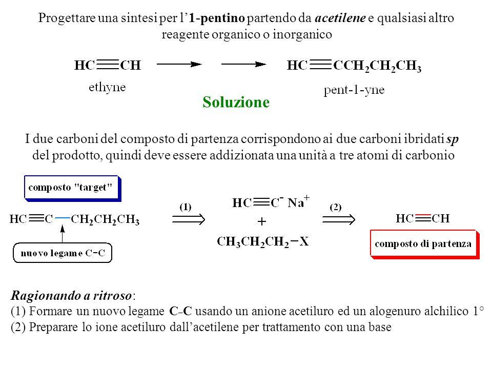 Progettare una sintesi per l'1-pentino partendo da acetilene e qualsiasi altro reagente organico o inorganico Soluzione I due carboni del composto di