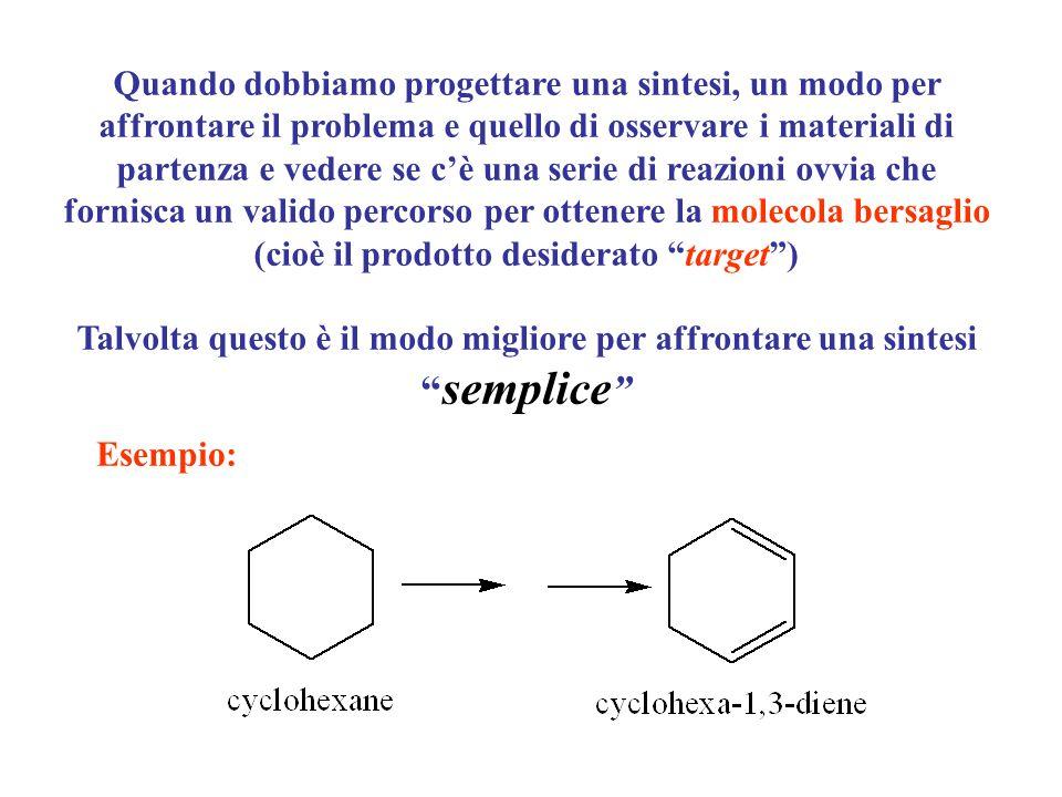 Poiché la sola reazione che un alcano può dare è l'alogenazione, decidere quale deve essere la prima reazione è piuttosto facile Una reazione E2 si ottiene utilizzando una base forte per favorire l'eliminazione sulla sostituzione e quindi ci fornirà il cicloesene La bromurazione del cicloesene darà un bromuro allilico, che porterà alla desiderata molecola bersaglio grazie ad un ulteriore reazione E2 cioè all'1,3-cicloesadiene