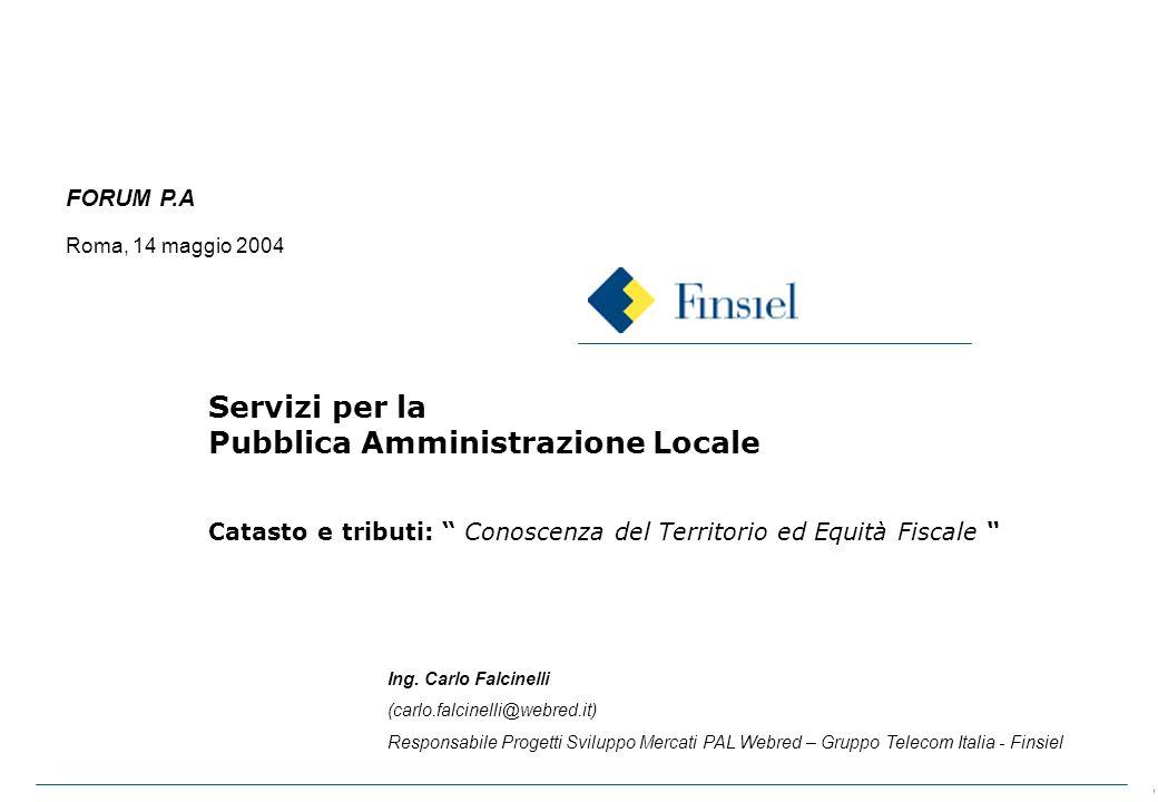 0 Roma, 14 maggio 2004 FORUM P.A Servizi per la Pubblica Amministrazione Locale Catasto e tributi: Conoscenza del Territorio ed Equità Fiscale Ing.
