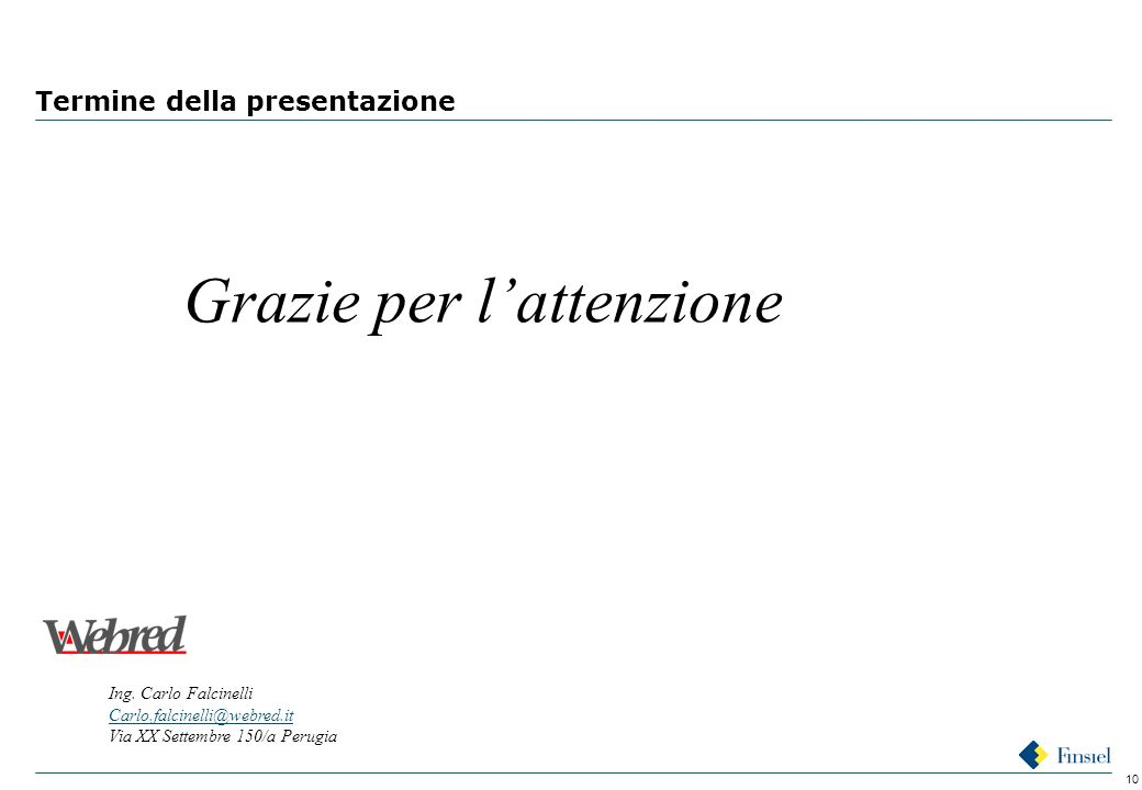 10 Termine della presentazione Grazie per l'attenzione Ing.